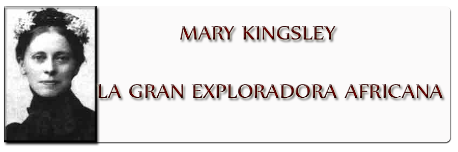 Mary Kingsley, la gran exploradora